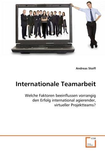Internationale Teamarbeit: Welche Faktoren beeinflussen vorrangig den Erfolg international agierender, virtueller Projektteams?