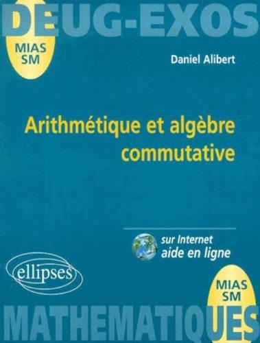 Arithmtique et algbre commutative : Entiers, polynmes  une indtermine, idal, numro 7