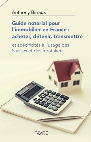 Guide notarial pour l'immobilier en France: acheter, détenir, transmettre par Anthony Birraux