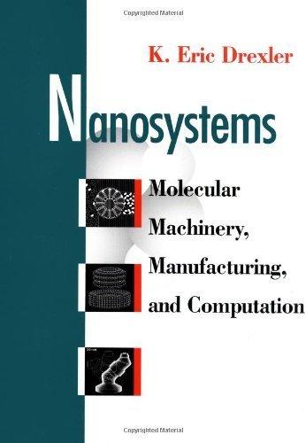 Nanosystems: Molecular Machinery, Manufacturing, and Computation by K. Eric Drexler (1992-10-13)