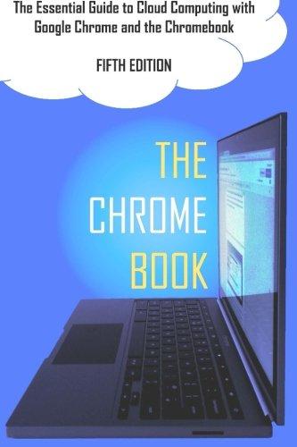 Preisvergleich Produktbild The Chrome Book (Fifth Edition): The Essential Guide to Cloud Computing with Google Chrome and the Chromebook