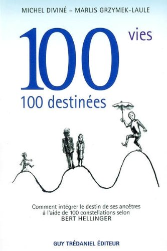 100 vies... 100 destines : Comment intgrer le destin de ses anctres  l'aide de 100 constellations selon Bert Hellinger