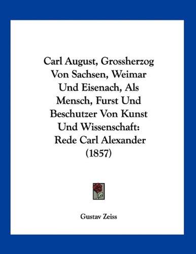 Carl August, Grossherzog Von Sachsen, Weimar Und Eisenach, ALS Mensch, Furst Und Beschutzer Von Kunst Und Wissenschaft: Rede Carl Alexander (1857)