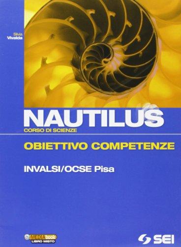 Nautilus. Corso di scienze. Obiettivo competenze INALSI/OCSE Pavia. Per la Scuola media