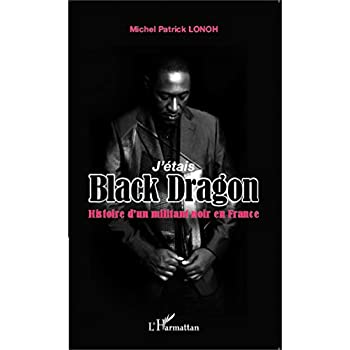 J'étais Black Dragon: Histoire d'un militant noir en France