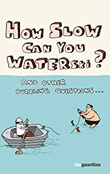 How Slow Can you Waterski?: and other puzzling questions ...