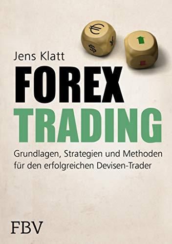 Forex-Trading: Grundlagen, Strategien und Methoden für den erfolgreichen Devisen-Trader