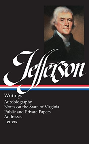 Thomas Jefferson: Writings (LOA #17): Autobiography / Notes on the State of Virginia / Public and Private Papers / Addresses / Letters (Library of America Founders Collection, Band 1)