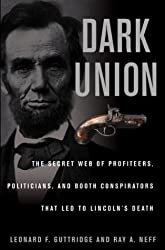 Dark Union: The Secret Web of the Profiteers, Politicians and Booth Conspirators That LED to Lincoln's Death