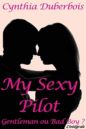 My Sexy Pilot: L'intégrale (New Romance, Humour, Erotisme) (Pilotes rebelles t. 1) par Cynthia Duberbois