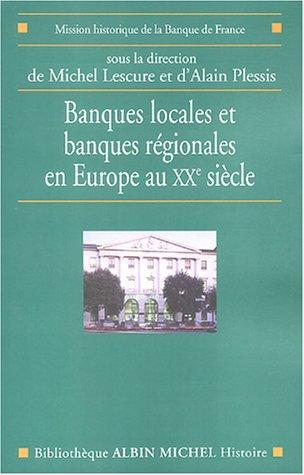 Banques locales et rgionales en Europe au XXe sicle