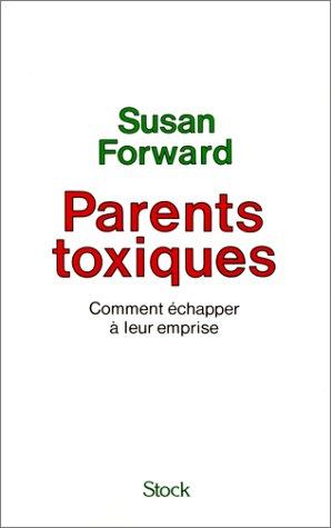 Parents toxiques. Comment échapper à leur emprise