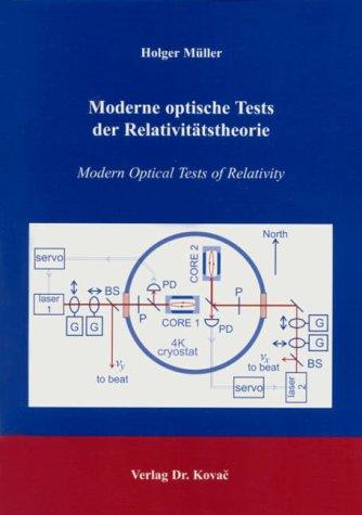 Moderne optische Tests der Relativitätstheorie: Modern Optical Tests of Relativity (Schriftenreihe Naturwissenschaftliche Forschungsergebnisse)