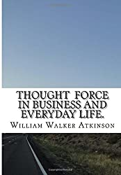 Thought  Force In Business And Everyday Life.