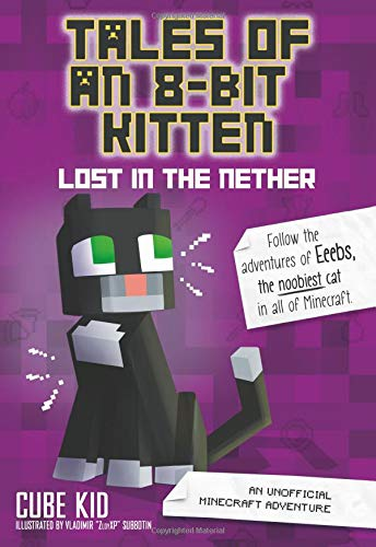 Tales of an 8-Bit Kitten: Lost in the Nether: An Unofficial Minecraft ()