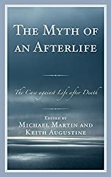 Myth Of An Afterlife: The Case Against Life After Death