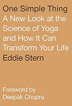 One Simple Thing: A New Look at the Science of Yoga and How It Can Transform Your Life (English Edition) van [Stern, Eddie]