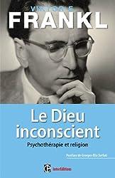 Le Dieu inconscient - Psychothérapie et religion - Préface de Georges-Elia Sarfati