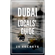 DUBAI Bucket List 55 Secrets - The Locals Travel Guide  For Your Trip to Dubai 2017: Skip the tourist traps and explore like a local : Where to Go, Eat ... -  United Arab Emirates (English Edition)