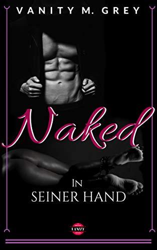 Naked: In seiner Hand (Dark Romance) von [Grey, Vanity M.]