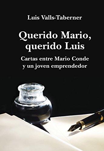 Querido Mario, Querido Luis: Cartas De Mario Conde A Un Joven Emprendedor