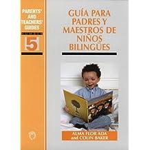 Guia para padres y maestros de ninos bilingues (Parents' and Teachers' Guides)