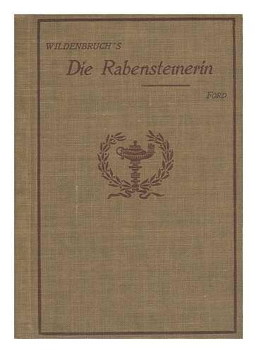 Die Rabensteinerin; Schauspiel in Vier Akten Von Ernst Von Wildenbruch, Edited, with Introduction and Notes, by R. Clyde Ford