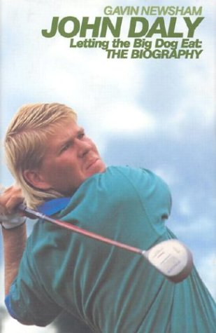 John Daly:letting The Big Dog Eat: Letting the Big Dog Eat - The Biography por Gavin Newsham