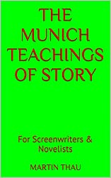 The Munich Teachings of Story: For Screenwriters & Novelists (English Edition)