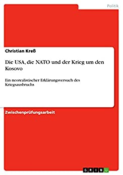 Die USA, die NATO und der Krieg um den Kosovo: Ein neorealistischer Erklärungsversuch des Kriegsausbruchs
