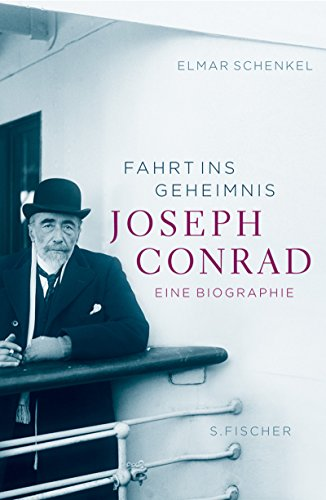 Fahrt ins Geheimnis: Joseph Conrad. Eine Biographie