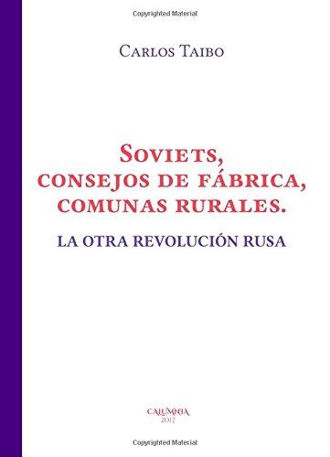 Soviets consejos de fábrica, comunas rurales. La otra revolución rusa (Tempus Ago)