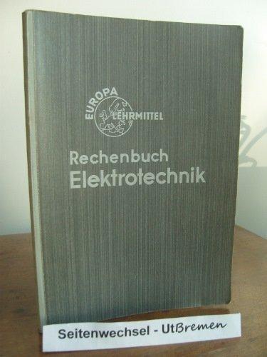 Rechenbuch Elektrotechnik. Lehr- und Übungsbuch. Europa Lehrmittel Fachbuchreihe für elektrotechnische Berufe