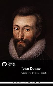 Delphi Complete Poetical Works of John Donne (Illustrated) (Delphi Poets Series Book 9) (English Edition) von [Donne, John]