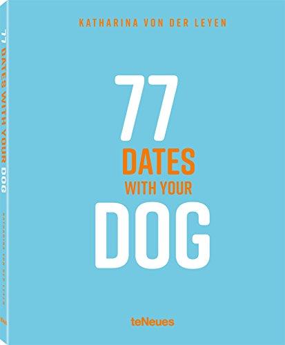 77 dates with your dog por Katharina Von Der Leyen