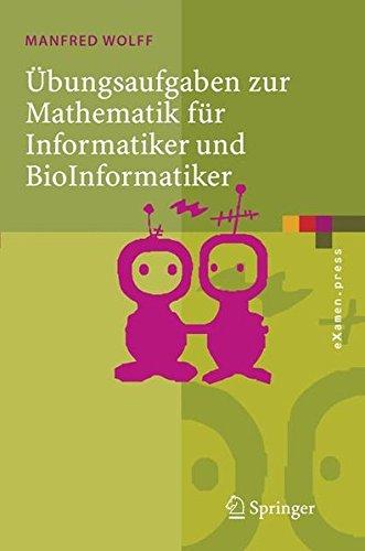 Übungsaufgaben zur Mathematik für Informatiker und BioInformatiker: Mit Durchgerechneten und Erklärten Lösungen (eXamen.press) (German Edition): MIT Durchgerechneten Und Erklarten Losungen
