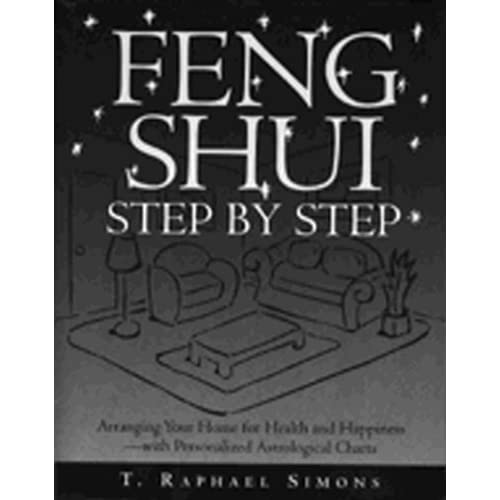 Feng Shui Step by Step: How to Arrange Your Home for Health and Happiness by T.Raphael Simons (1996-12-05)
