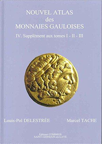 NOUVEL ATLAS des monnaies Gauloises, IV. Supplment aux tomes I-II-III
