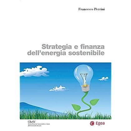 Strategia E Finanza Dell'energia Sostenibile (Biblioteca Dell'economia D'azienda)