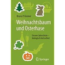 Weihnachtsbaum und Osterhase: Unsere Jahresfeste - biologisch betrachtet