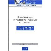 Regards critiques et perspectives sur le droit et la fiscalité : Liber amicorum Cyrille David