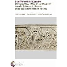 Schiffe und ihr Kontext: Darstellungen, Modelle, Bestandteile - von der Bronzezeit bis zum Ende des Byzantinischen Reiches (Römisch Germanisches Zentralmuseum)
