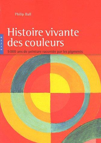 Histoire vivante des couleurs : 5 000 Ans de peinture raconte par les pigments