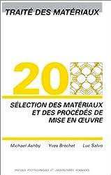 Traité des matériaux : Tome 20, Sélection des matériaux et des procédés de mise en oeuvre