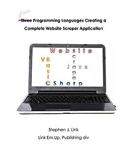 Four Programming Languages Creating a Complete Website Scraper Application: CSharp, VB.Net, Java, Visual Basic for Applications (English Edition) par [Link, Stephen]