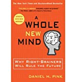A Whole New Mind: Why Right-Brainers Will Rule the Future [ A WHOLE NEW MIND: WHY RIGHT-BRAINERS WILL RULE THE FUTURE ] by Pink, Daniel H (Author ) on Mar-07-2006 Paperback