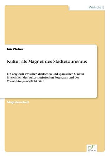 Kultur als Magnet des St?dtetourismus: Ein Vergleich zwischen deutschen und spanischen St?dten hinsichtlich des kulturtouristischen Potenzials und der Vermarktungsm?glichkeiten