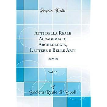 Atti Della Reale Accademia Di Archeologia, Lettere E Belle Arti, Vol. 16: 1889-90 (Classic Reprint)