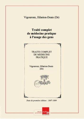 Trait complet de mdecine pratique  l'usage des gens du monde, par le Dr H. Vigouroux,.... Tome 1 [dition 1897-1899]