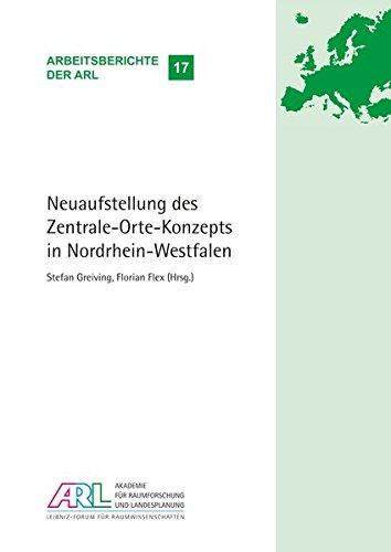 Neuaufstellung des Zentrale-Orte-Konzepts in Nordrhein-Westfalen (Arbeitsberichte der ARL)